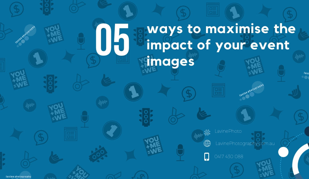5 Ways to Maximise the Impact of Your Event Images